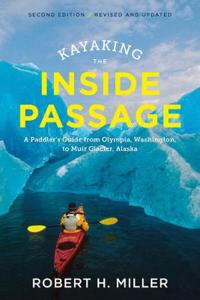 Kayaking the Inside Passage - A Paddler?s Guide from Puget Sound, Washington, to Glacier Bay, Alaska
