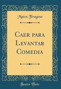 Caer para Levantar Comedia (Classic Reprint)