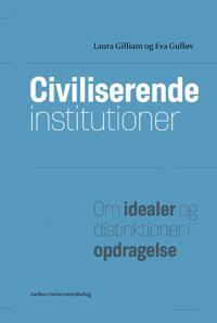 Civiliserende Institutioner: Om Idealer Og Distinktioner I Opdragelse
