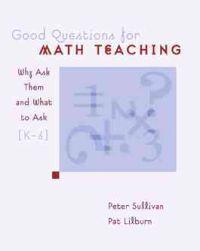 Good Questions for Math Teaching: Why Ask Them and What to Ask, Grades K-6