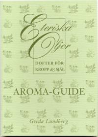 Aroma-guide : eteriska oljor – dofter för kropp och själ