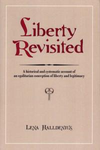 Liberty Revisited. A Historical and Systematic Account of an Egalitarian Conception of Liberty and Legitimacy
