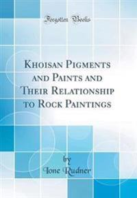 Khoisan Pigments and Paints and Their Relationship to Rock Paintings (Classic Reprint)