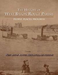 The History of West Baton Rouge Parish: People, Places, Progress