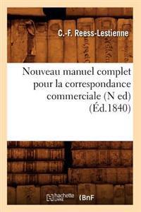 Nouveau Manuel Complet Pour La Correspondance Commerciale (N Ed) (�d.1840)