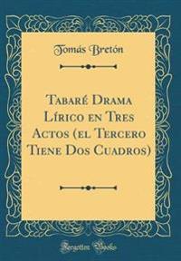 Tabaré Drama Lírico en Tres Actos (el Tercero Tiene Dos Cuadros) (Classic Reprint)