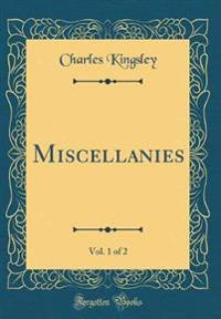 Miscellanies, Vol. 1 of 2 (Classic Reprint)