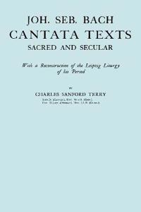 Joh. Seb. Bach, Cantata Texts, Sacred and Secular. (Facsimile 1926) (Johann Sebastian Bach)
