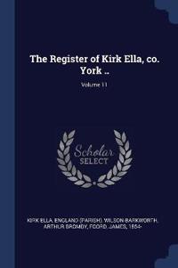 The Register of Kirk Ella, co. York ..; Volume 11