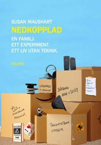 Nedkopplad : En familj. Ett experiment. Ett liv utan teknik.