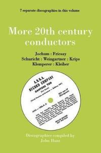 More 20th Century Conductors, 7 Discographies: Eugen Jochum, Ferenc Fricsay, Carl Schuricht, Felix Weingartner, Josef Krips, Otto Klemperer, Erich Kleiber