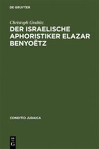 Der Israelische Aphoristiker Elazar Benyo�tz
