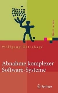 Abnahme Komplexer Software-Systeme: Das Praxishandbuch