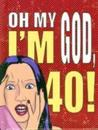 Oh my god, im 40! - the 40-something womans survival guide