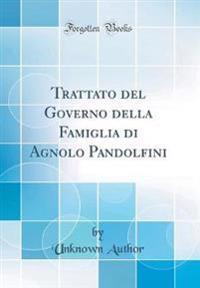 Trattato del Governo della Famiglia di Agnolo Pandolfini (Classic Reprint)