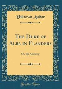 The Duke of Alba in Flanders