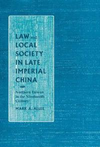 Law and Local Society in Late Imperial China