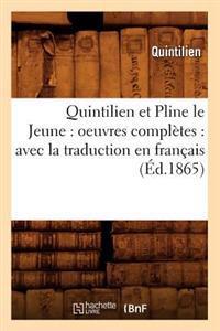 Quintilien Et Pline Le Jeune: Oeuvres Completes: Avec La Traduction En Francais (Ed.1865)