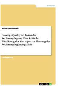 Earnings Quality im Fokus der Rechnungslegung. Eine kritische Würdigung der Konzepte zur Messung der Rechnungslegungsqualität