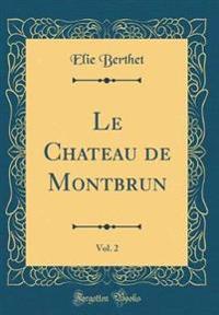 Le Chateau de Montbrun, Vol. 2 (Classic Reprint)