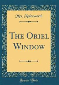 The Oriel Window (Classic Reprint)