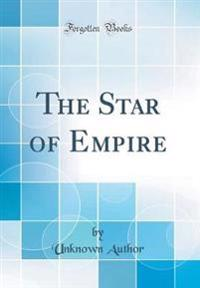 The Star of Empire (Classic Reprint)