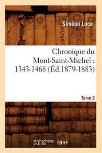 Chronique Du Mont-Saint-Michel: 1343-1468: Tome 2 (�d.1879-1883)