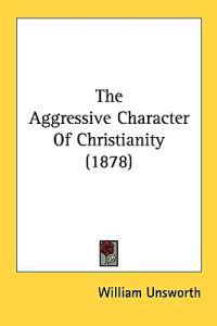 The Aggressive Character of Christianity