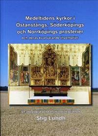 Medeltidens kyrkor i Östanstångs, Söderköpings och Norrköpings prosterier och deras kvarvarande inventarier : en arkeologisk och konsthistorisk guidebok
