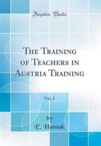 The Training of Teachers in Austria Training, Vol. 2 (Classic Reprint)