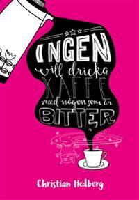Ingen vill dricka kaffe med någon som är bitter