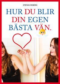 Hur du blir din egen bästa vän - Stefan Ekberg - böcker (9789186907235)     Bokhandel