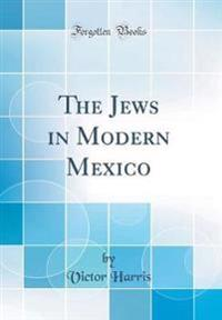 The Jews in Modern Mexico (Classic Reprint)