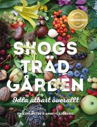 Skogsträdgården: Odla ätbart överallt