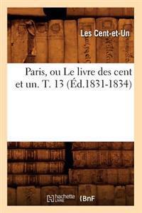 Paris, Ou Le Livre Des Cent Et Un. T. 13 (�d.1831-1834)