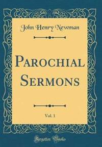 Parochial Sermons, Vol. 1 (Classic Reprint)