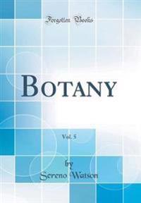 Botany, Vol. 5 (Classic Reprint)