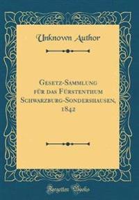 Gesetz-Sammlung für das Fürstenthum Schwarzburg-Sondershausen, 1842 (Classic Reprint)