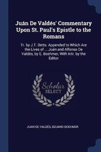 Ju�n de Vald�s' Commentary Upon St. Paul's Epistle to the Romans