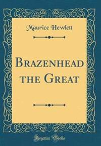 Brazenhead the Great (Classic Reprint)