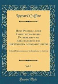 Hand-Postille, oder Christkatholisches Unterrichts-und Erbauungsbuch des Ehrwürdigen Leonhard Goffine, Vol. 1