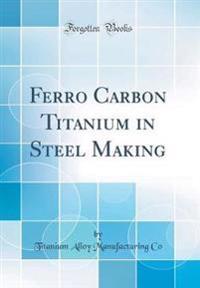Ferro Carbon Titanium in Steel Making (Classic Reprint)