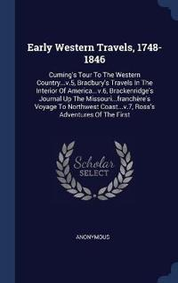 Early Western Travels, 1748-1846: Cuming's Tour To The Western Country...v.5, Bradbury's Travels In The Interior Of America...v.6, Brackenridge's Jour