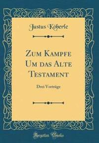 Zum Kampfe Um das Alte Testament