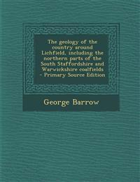 The geology of the country around Lichfield, including the northern parts of the South Staffordshire and Warwickshire coalfields  - Primary Source Edi