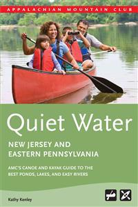 Quiet Water New Jersey and Eastern Pennsylvania: AMC's Canoe and Kayak Guide to the Best Ponds, Lakes, and Easy Rivers