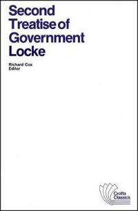 Second Treatise of Government: An Essay Concerning the True Original, Extent and End of Civil Government