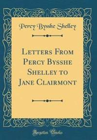 Letters From Percy Bysshe Shelley to Jane Clairmont (Classic Reprint)