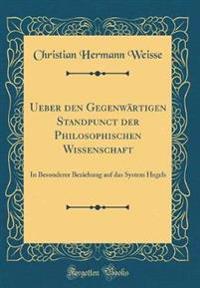 Ueber den Gegenwärtigen Standpunct der Philosophischen Wissenschaft