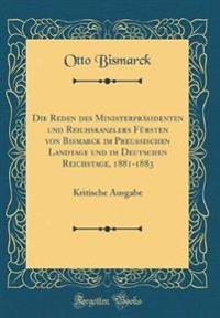 Die Reden des Ministerpräsidenten und Reichskanzlers Fürsten von Bismarck im Preußischen Landtage und im Deutschen Reichstage, 1881-1883